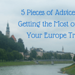 5 Pieces of Advice for Getting the Most out of Your Europe Trip